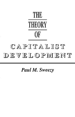 Theory of Capitalist Development By Sweezy, Paul