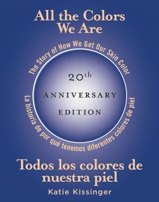 All the Colors We Are / Todos los colores de nuestra piel By Kissinger, Katie